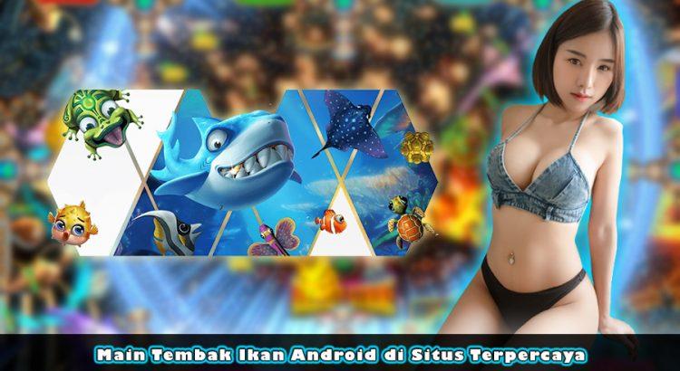 Main Tembak Ikan Android di Situs Terpercaya