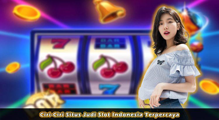 Ciri-Ciri Situs Judi Slot Indonesia Terpercaya