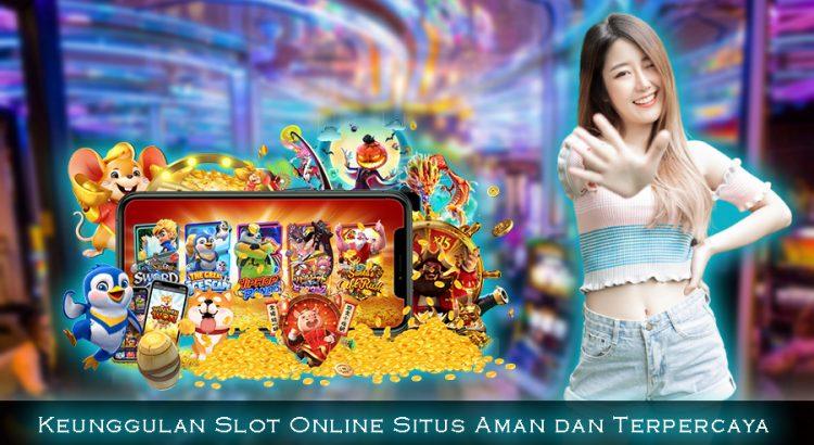 Keunggulan Slot Online Situs Aman dan Terpercaya