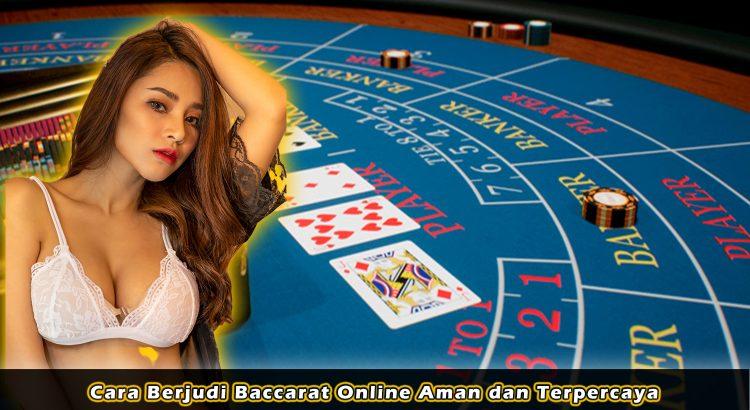 Cara Berjudi Baccarat Online Aman dan Terpercaya
